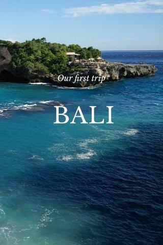 BALI Our first trip
