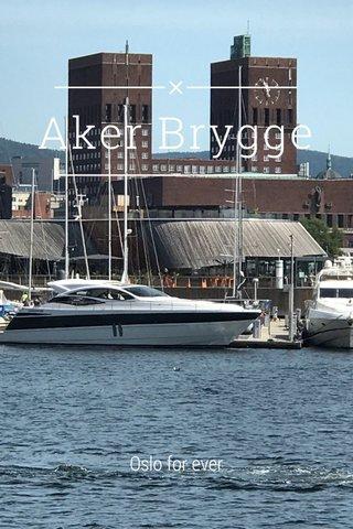 Aker Brygge Oslo for ever