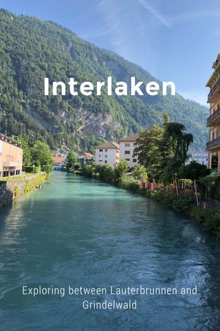Interlaken Exploring between Lauterbrunnen and Grindelwald