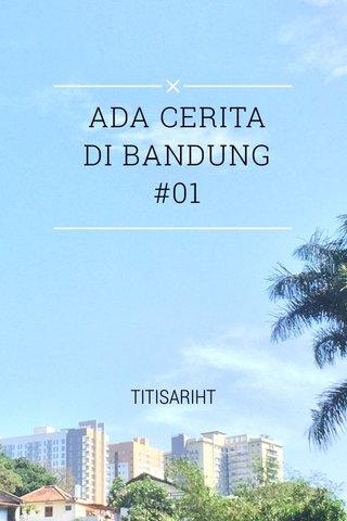 ADA CERITA DI BANDUNG #01 TITISARIHT