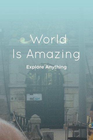 World Is Amazing Explore Anything