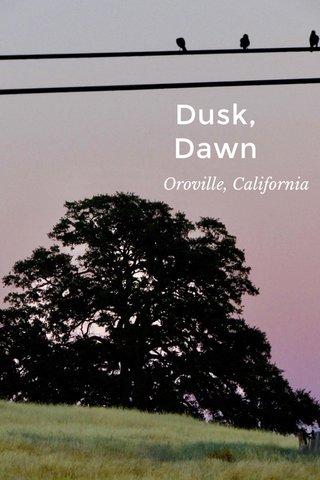 Dusk, Dawn Oroville, California