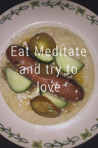 Eat Meditate and try to love