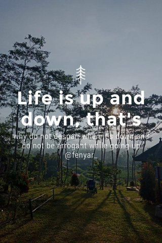 Life is up and down, that's why do not despair when it's down and do not be arrogant while going up @fenyar_