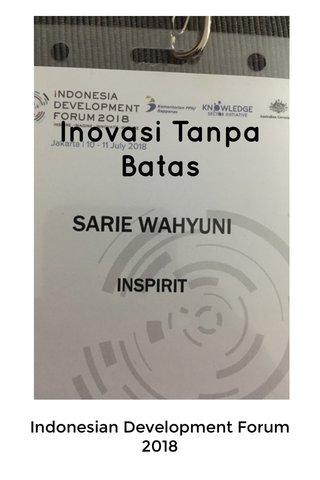 Inovasi Tanpa Batas Indonesian Development Forum 2018