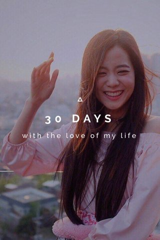 30 DAYS with the love of my life