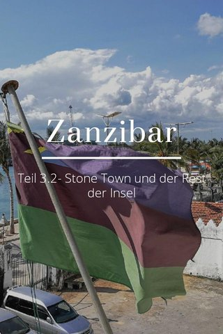 Zanzibar Teil 3.2- Stone Town und der Rest der Insel