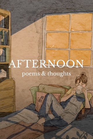 AFTERNOON poems & thoughts