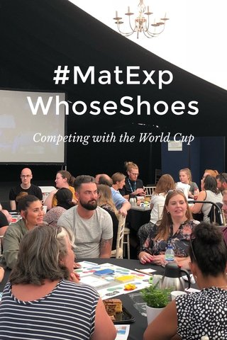 #MatExp WhoseShoes Competing with the World Cup