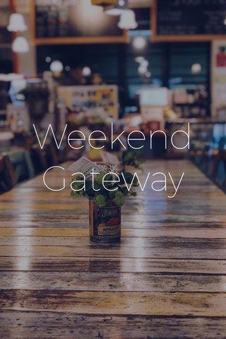 Weekend Gateway