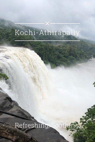 Kochi-Athirapally Refreshing, Soothing.