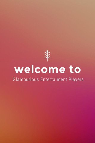 welcome to Glamourious Entertaiment Players