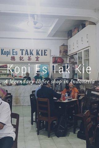 Kopi Es Tak Kie A legendary coffee shop in Indonesia