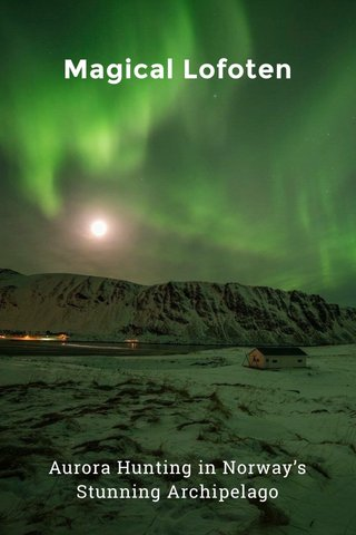 Magical Lofoten Aurora Hunting in Norway's Stunning Archipelago
