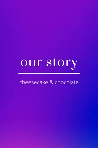 our story cheesecake & chocolate