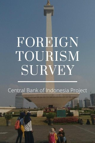 FOREIGN TOURISM SURVEY Central Bank of Indonesia Project