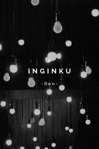 INGINKU -Ren-