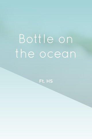 Bottle on the ocean Ft. HS