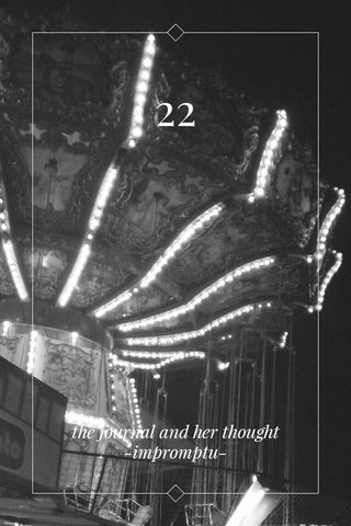 22 the journal and her thought -impromptu-