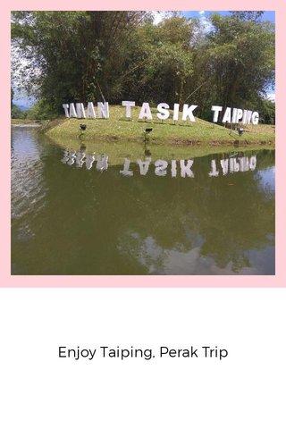 Enjoy Taiping, Perak Trip
