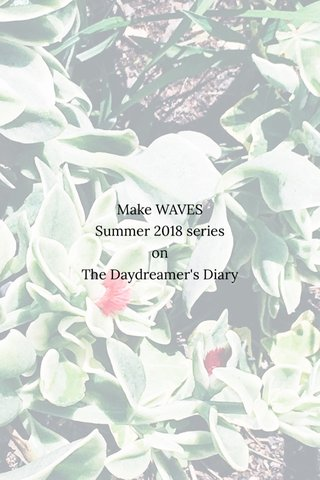 Make WAVES Summer 2018 series on The Daydreamer's Diary
