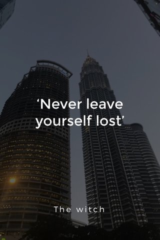 'Never leave yourself lost' The witch