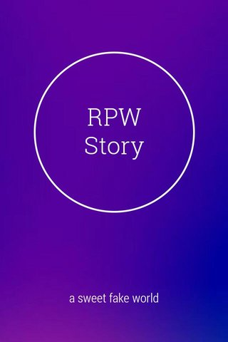 RPW Story a sweet fake world
