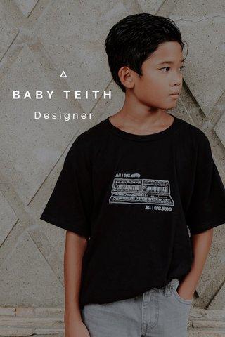 BABY TEITH Designer