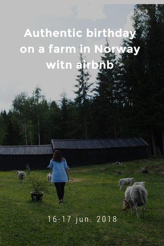 Authentic birthday on a farm in Norway witn airbnb 16-17 jun. 2018