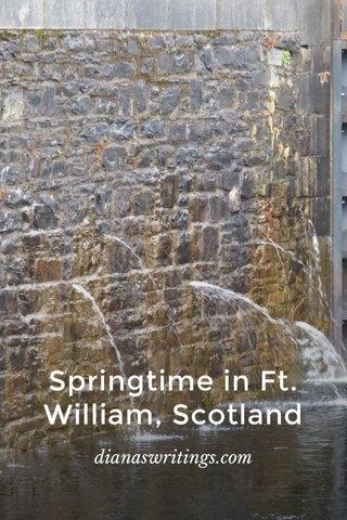 Springtime in Ft. William, Scotland dianaswritings.com