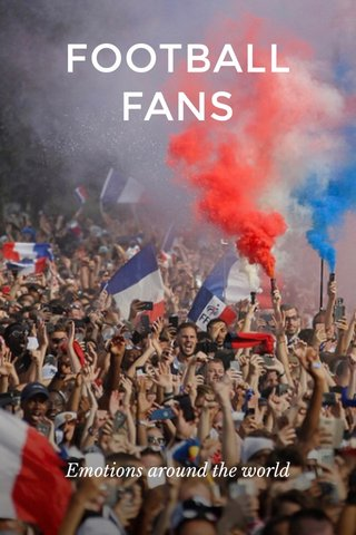 FOOTBALL FANS Emotions around the world