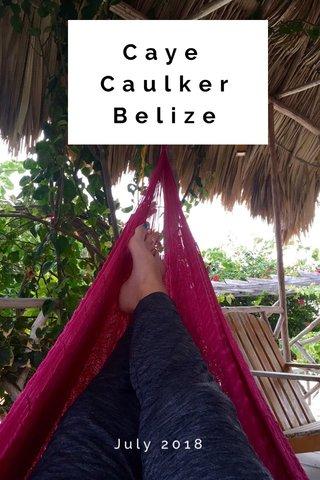 Caye Caulker Belize July 2018