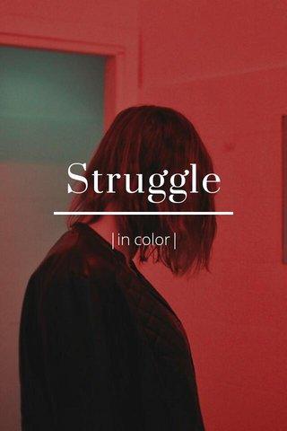 Struggle |in color|