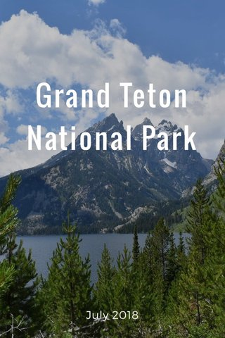 Grand Teton National Park July 2018