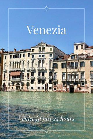 Venezia Venice in just 24 hours