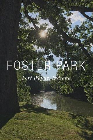 FOSTER PARK Fort Wayne, Indiana