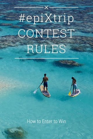 #epiXtrip CONTEST RULES How to Enter to Win