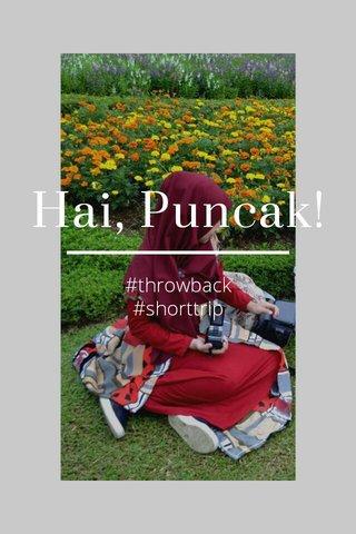 Hai, Puncak! #throwback #shorttrip
