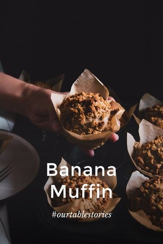 Banana Muffin #ourtablestories