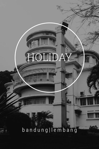 HOLIDAY bandung|lembang