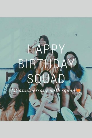 HAPPY BIRTHDAY SQUAD 1st anniversary with squad💘