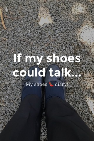 If my shoes could talk... My shoes 👠 diary!