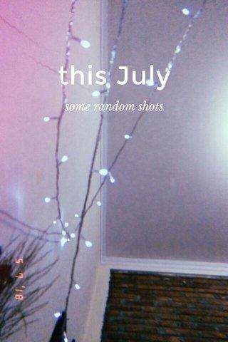 this July some random shots