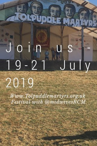 Join us - 19-21 July 2019 Www.Tolpuddlemartyrs.org.uk Festival with @midwivesRCM