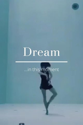 Dream ...in this moment