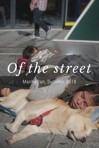 Of the street Manhattan, Summer 2018