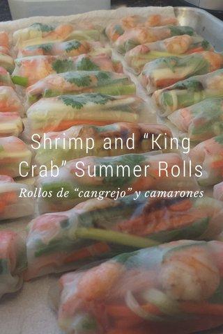 """Shrimp and """"King Crab"""" Summer Rolls Rollos de """"cangrejo"""" y camarones"""