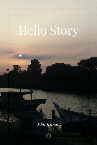 Hello Story Who Knwo's