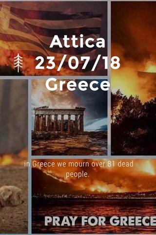 Attica 23/07/18 Greece in Greece we mourn over 81 dead people.