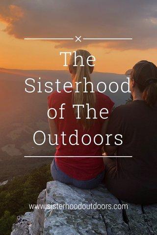 The Sisterhood of The Outdoors www.sisterhoodoutdoors.com
